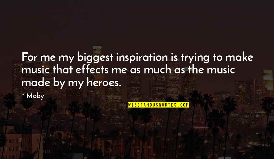 Ncis Season 9 Episode 14 Quotes By Moby: For me my biggest inspiration is trying to