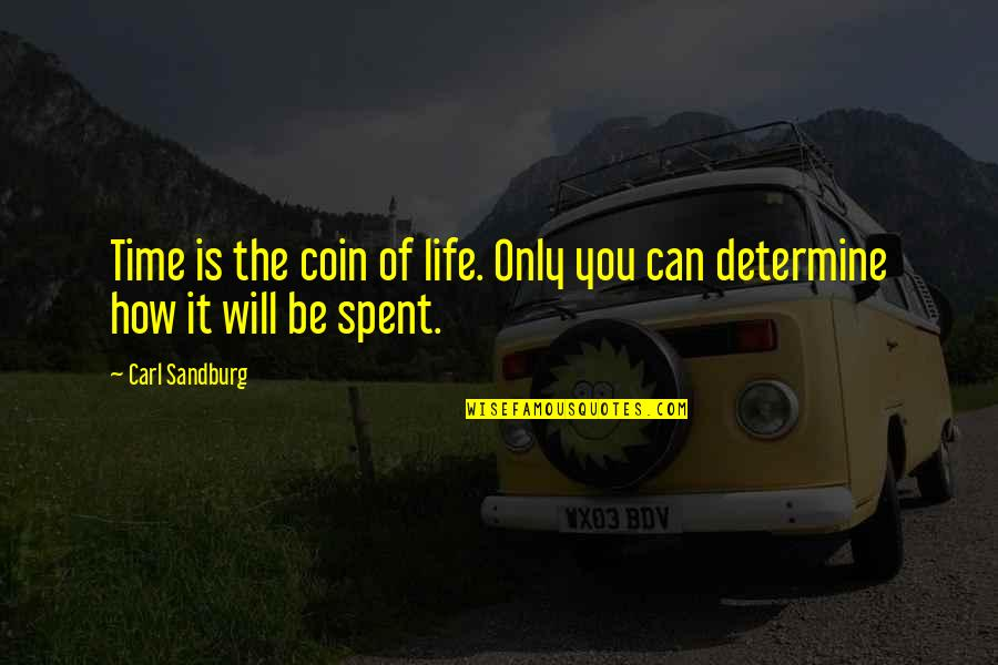 Nctm Quotes By Carl Sandburg: Time is the coin of life. Only you