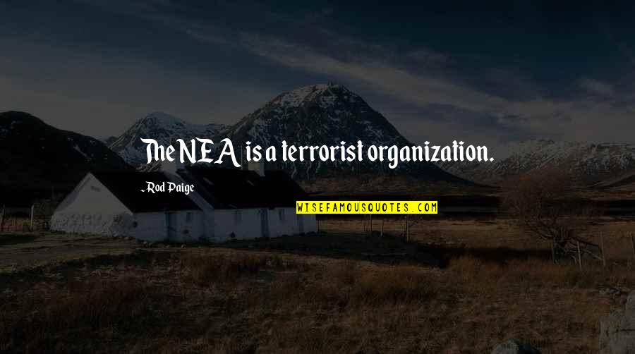 Nctm Quotes By Rod Paige: The NEA is a terrorist organization.