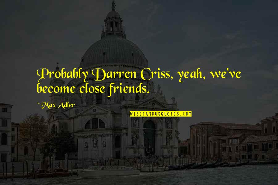 Ndtv Stock Quotes By Max Adler: Probably Darren Criss, yeah, we've become close friends.