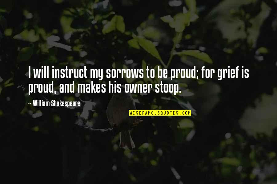 Ndtv Stock Quotes By William Shakespeare: I will instruct my sorrows to be proud;