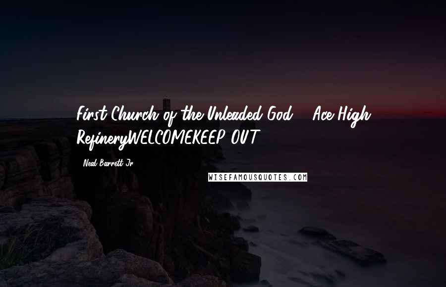 Neal Barrett Jr. quotes: First Church of the Unleaded God & Ace High RefineryWELCOMEKEEP OUT