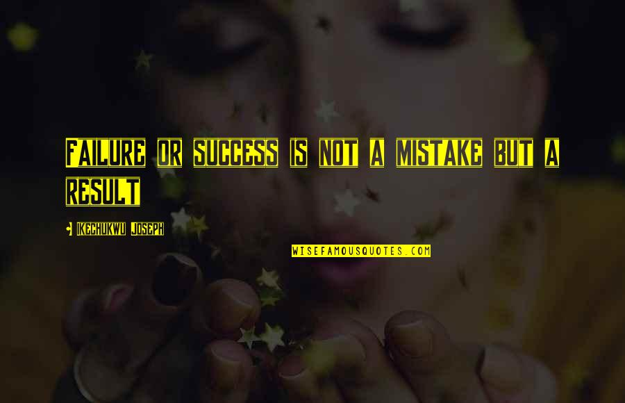 Neal Bascomb Quotes By Ikechukwu Joseph: Failure or success is not a mistake but