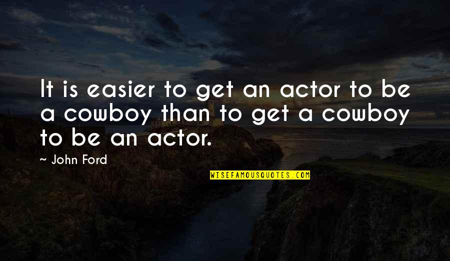 Neal Bascomb Quotes By John Ford: It is easier to get an actor to