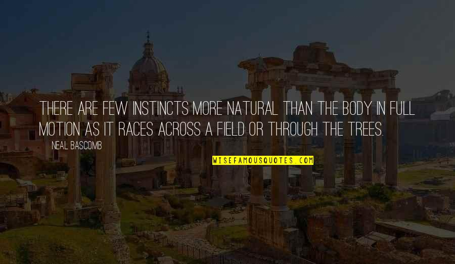 Neal Bascomb Quotes By Neal Bascomb: There are few instincts more natural than the