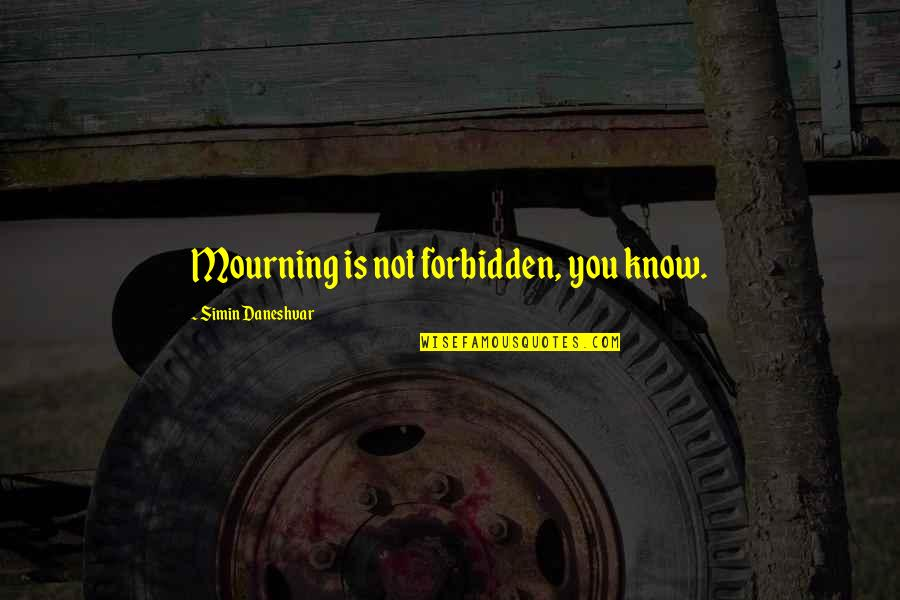 Neal Bascomb Quotes By Simin Daneshvar: Mourning is not forbidden, you know.