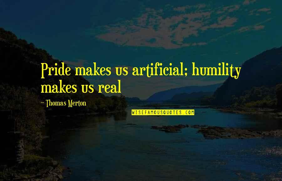 Neal Bascomb Quotes By Thomas Merton: Pride makes us artificial; humility makes us real