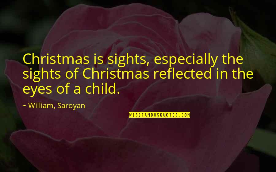 Neal Bascomb Quotes By William, Saroyan: Christmas is sights, especially the sights of Christmas