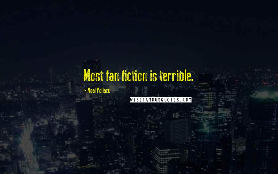 Neal Pollack quotes: Most fan fiction is terrible.
