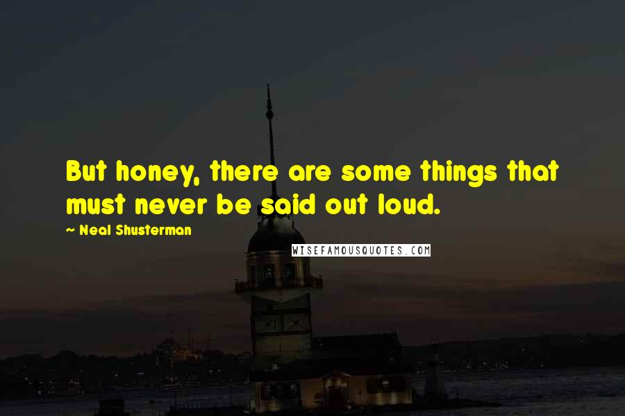 Neal Shusterman quotes: But honey, there are some things that must never be said out loud.