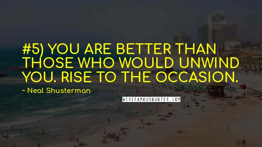 Neal Shusterman quotes: #5) YOU ARE BETTER THAN THOSE WHO WOULD UNWIND YOU. RISE TO THE OCCASION.