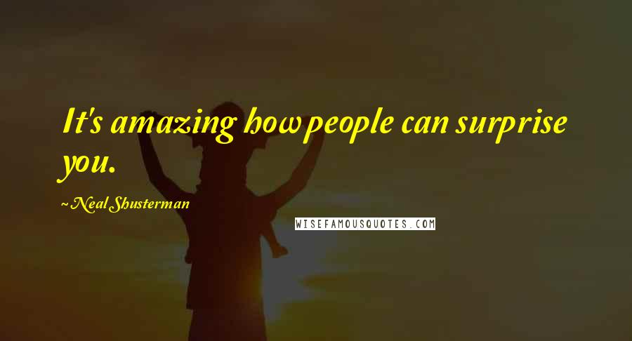 Neal Shusterman quotes: It's amazing how people can surprise you.