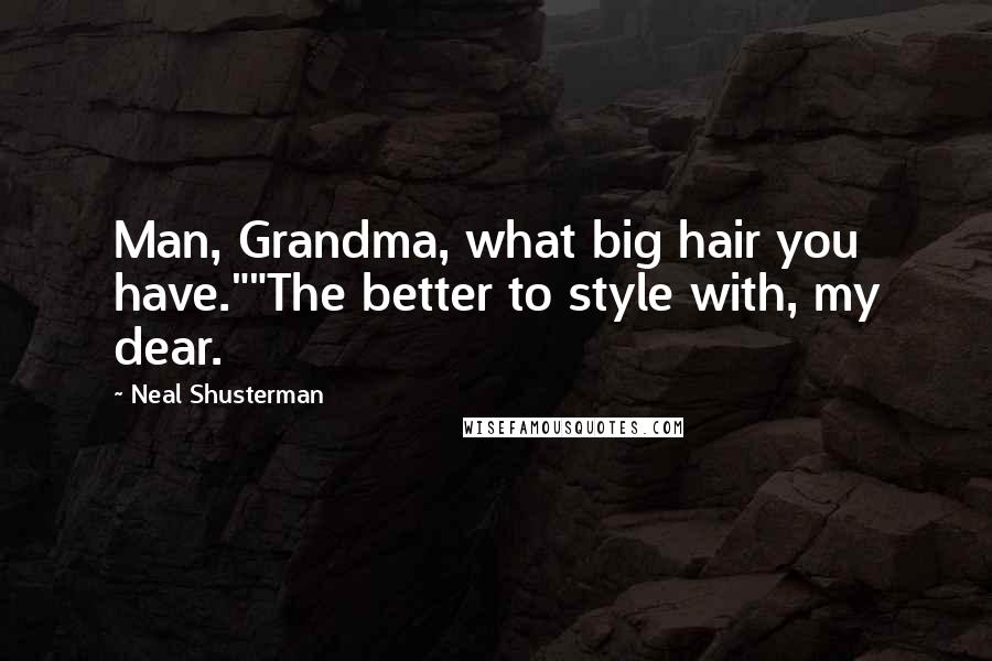 "Neal Shusterman quotes: Man, Grandma, what big hair you have.""""The better to style with, my dear."