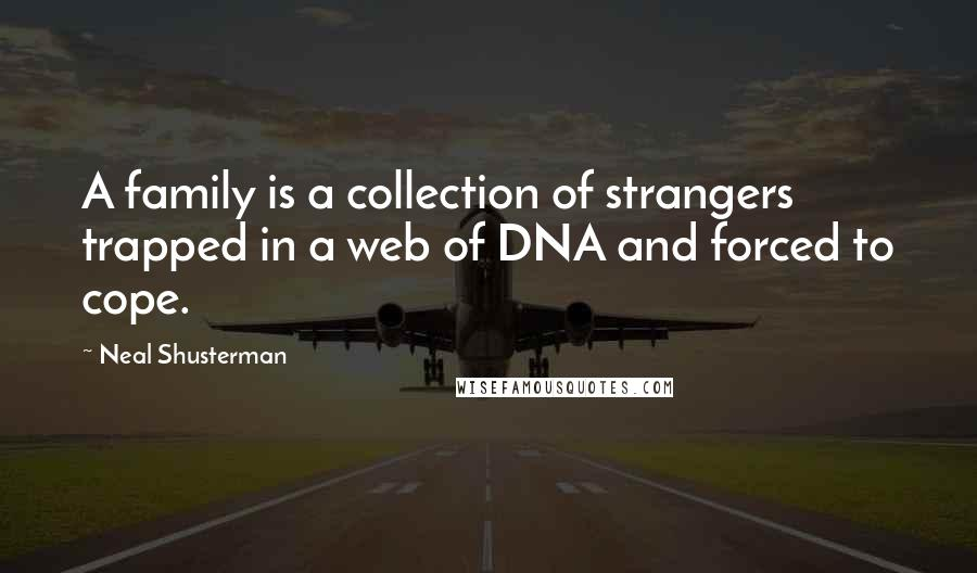 Neal Shusterman quotes: A family is a collection of strangers trapped in a web of DNA and forced to cope.