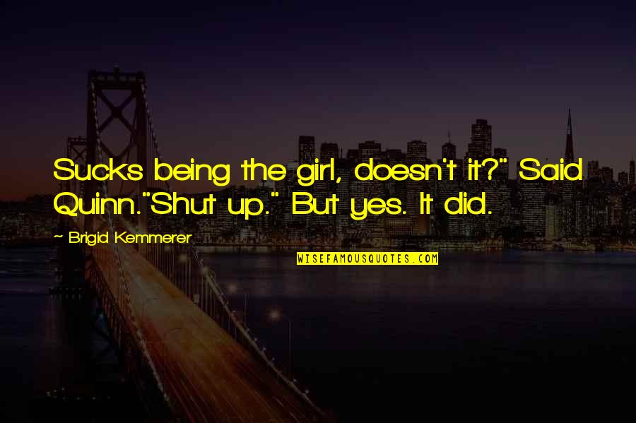 "Neamh Quotes By Brigid Kemmerer: Sucks being the girl, doesn't it?"" Said Quinn.""Shut"