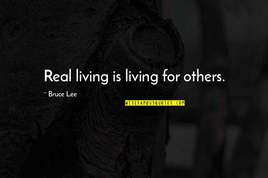 Neamh Quotes By Bruce Lee: Real living is living for others.