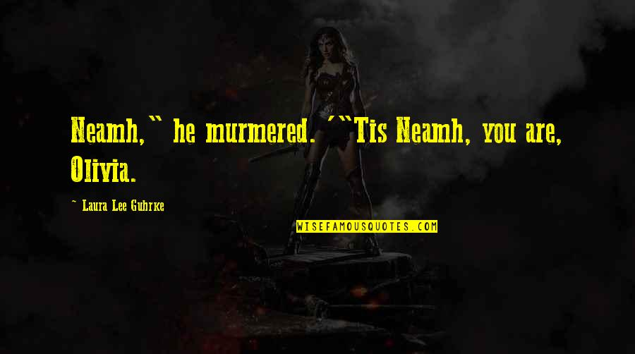 "Neamh Quotes By Laura Lee Guhrke: Neamh,"" he murmered. '""Tis Neamh, you are, Olivia."