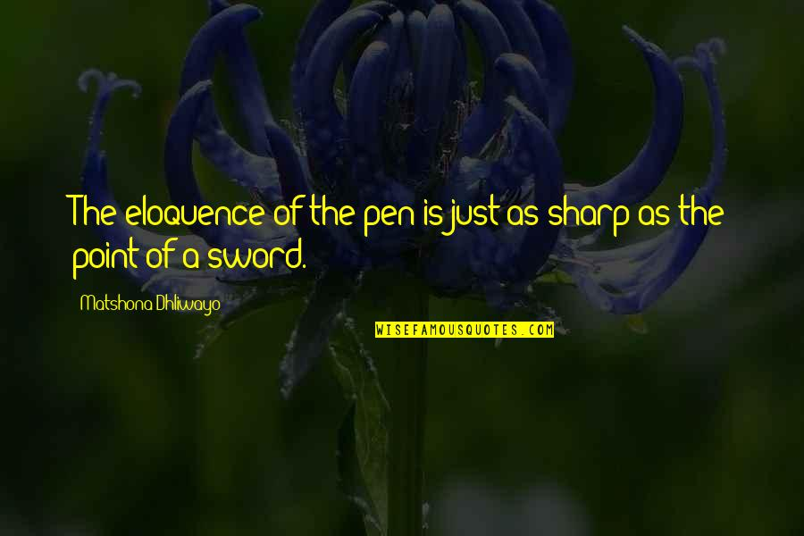 Neamh Quotes By Matshona Dhliwayo: The eloquence of the pen is just as