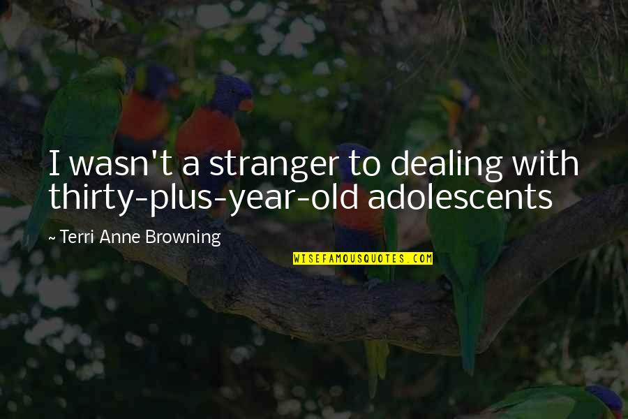Neamh Quotes By Terri Anne Browning: I wasn't a stranger to dealing with thirty-plus-year-old