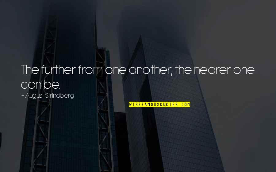Nearness Quotes By August Strindberg: The further from one another, the nearer one