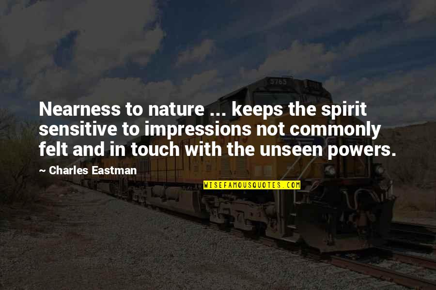 Nearness Quotes By Charles Eastman: Nearness to nature ... keeps the spirit sensitive