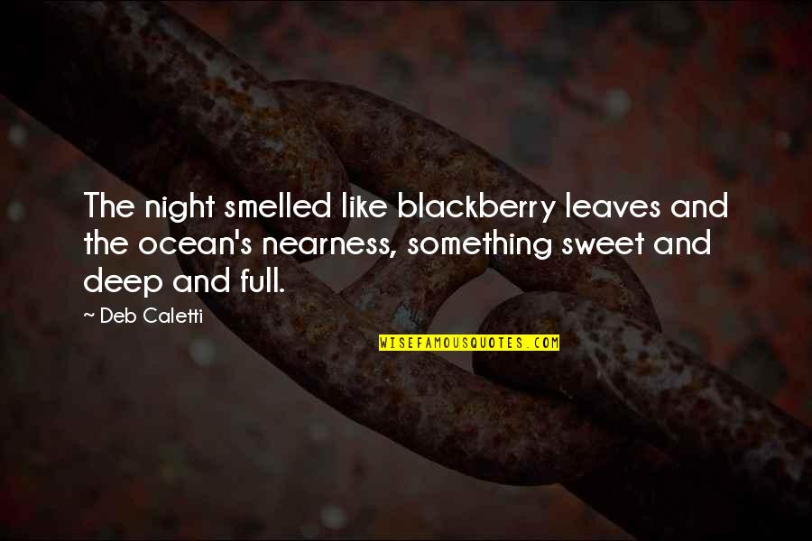 Nearness Quotes By Deb Caletti: The night smelled like blackberry leaves and the