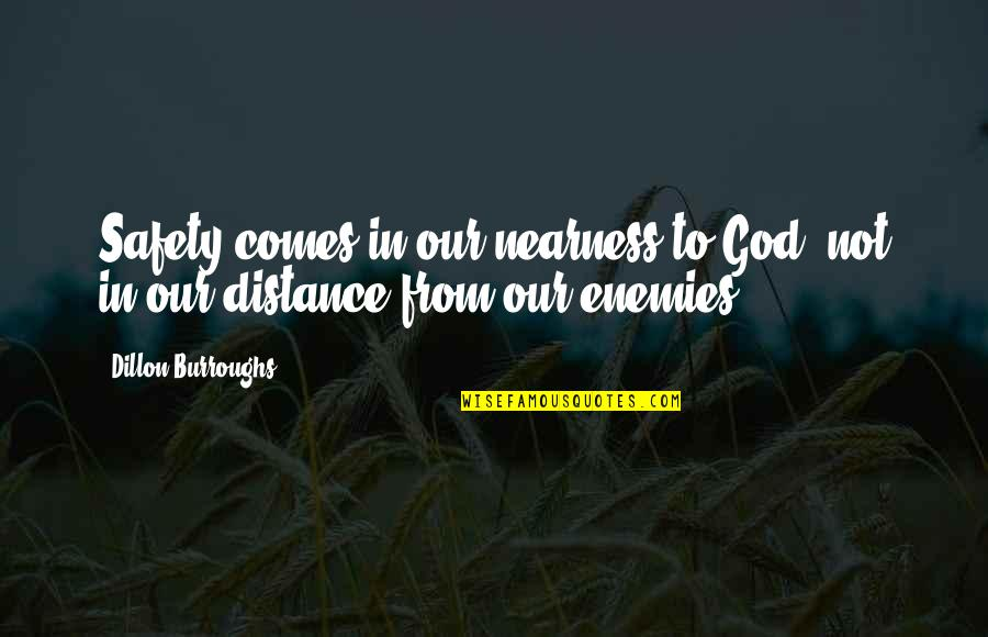 Nearness Quotes By Dillon Burroughs: Safety comes in our nearness to God, not