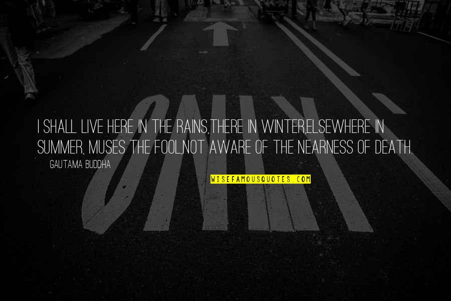 Nearness Quotes By Gautama Buddha: I shall live here in the rains,There in