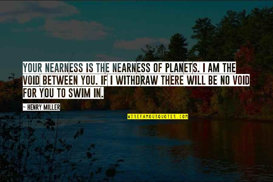 Nearness Quotes By Henry Miller: Your nearness is the nearness of planets. I