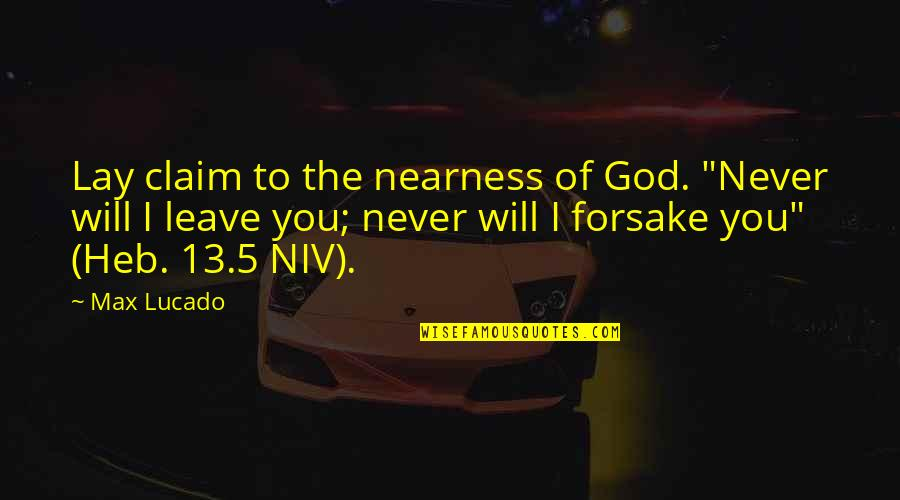 """Nearness Quotes By Max Lucado: Lay claim to the nearness of God. """"Never"""