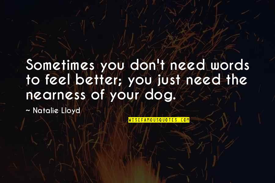 Nearness Quotes By Natalie Lloyd: Sometimes you don't need words to feel better;