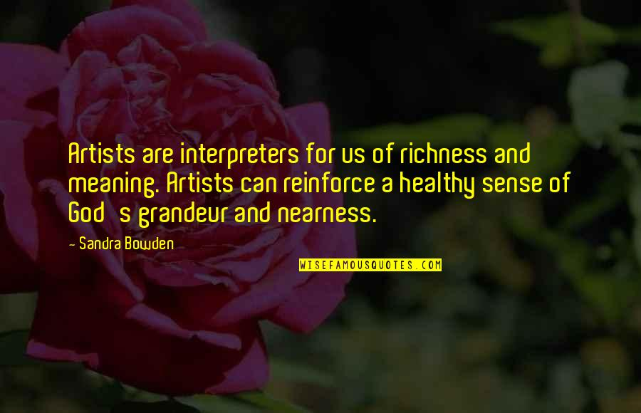 Nearness Quotes By Sandra Bowden: Artists are interpreters for us of richness and