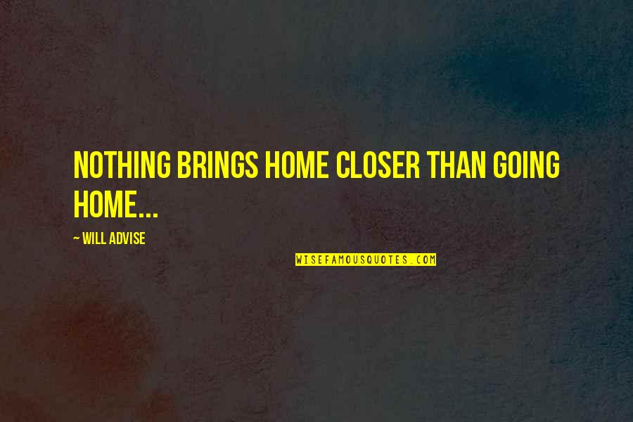 Nearness Quotes By Will Advise: Nothing brings home closer than going home...