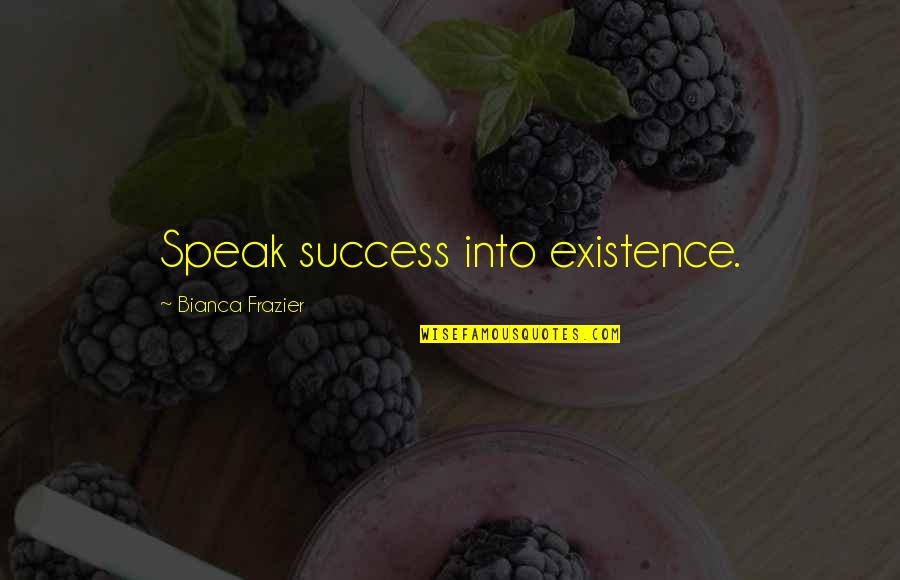 Neature Walk Youtube Quotes By Bianca Frazier: Speak success into existence.