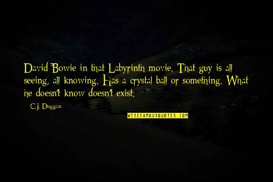 Neature Walk Youtube Quotes By C.J. Duggan: David Bowie in that Labyrinth movie. That guy