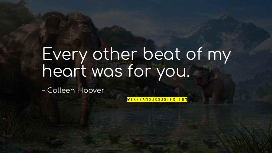 Neature Walk Youtube Quotes By Colleen Hoover: Every other beat of my heart was for