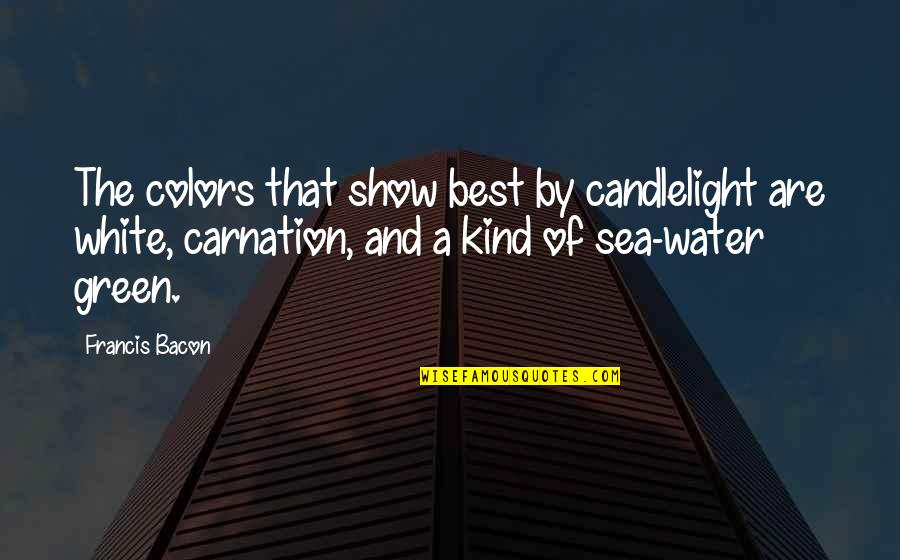 Neature Walk Youtube Quotes By Francis Bacon: The colors that show best by candlelight are