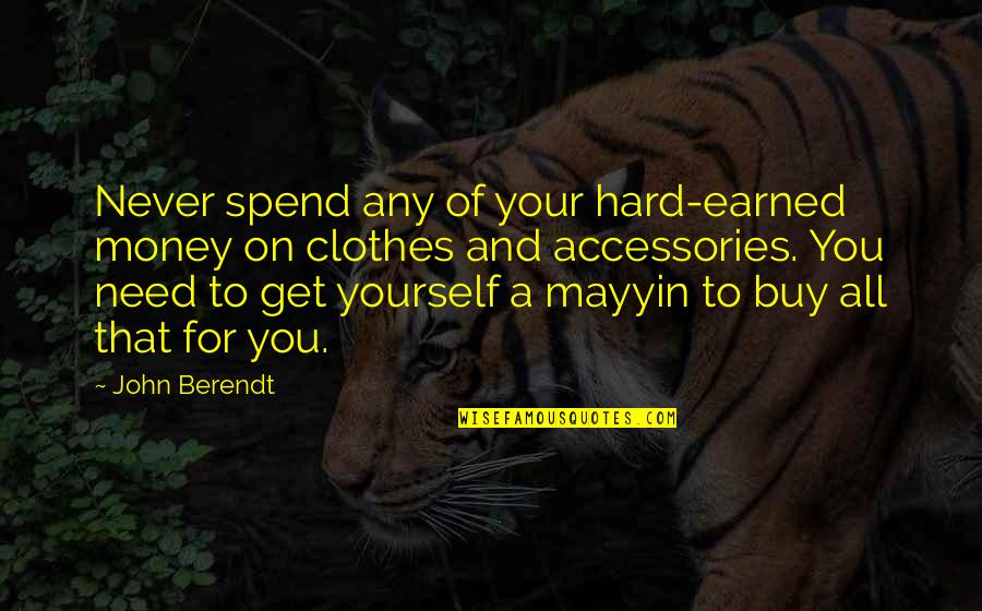 Neature Walk Youtube Quotes By John Berendt: Never spend any of your hard-earned money on