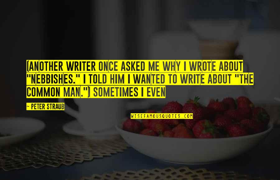 Nebbishes Quotes By Peter Straub: (Another writer once asked me why I wrote