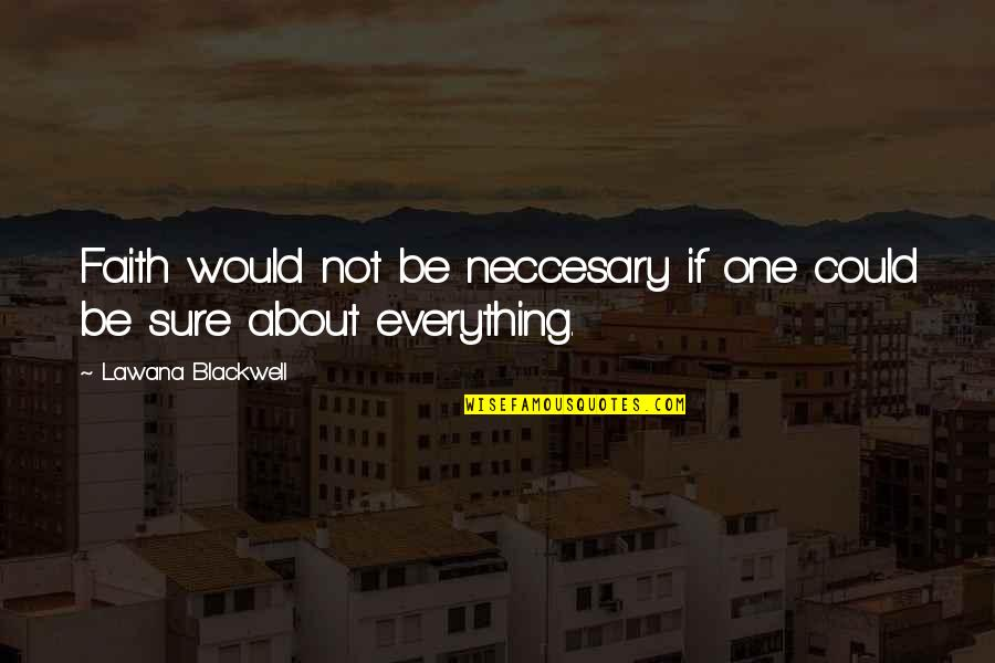 Neccesary Quotes By Lawana Blackwell: Faith would not be neccesary if one could