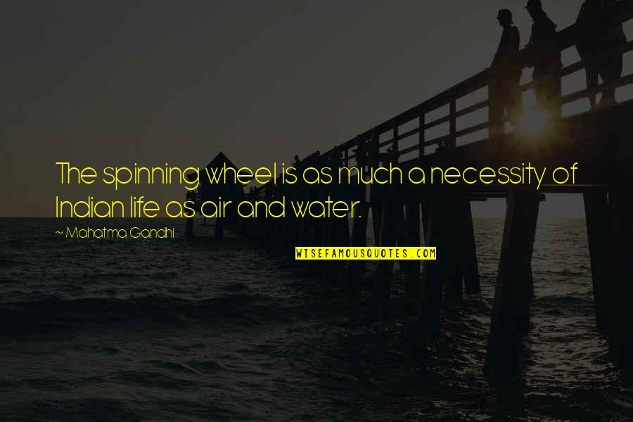 Necessity Of Water Quotes By Mahatma Gandhi: The spinning wheel is as much a necessity