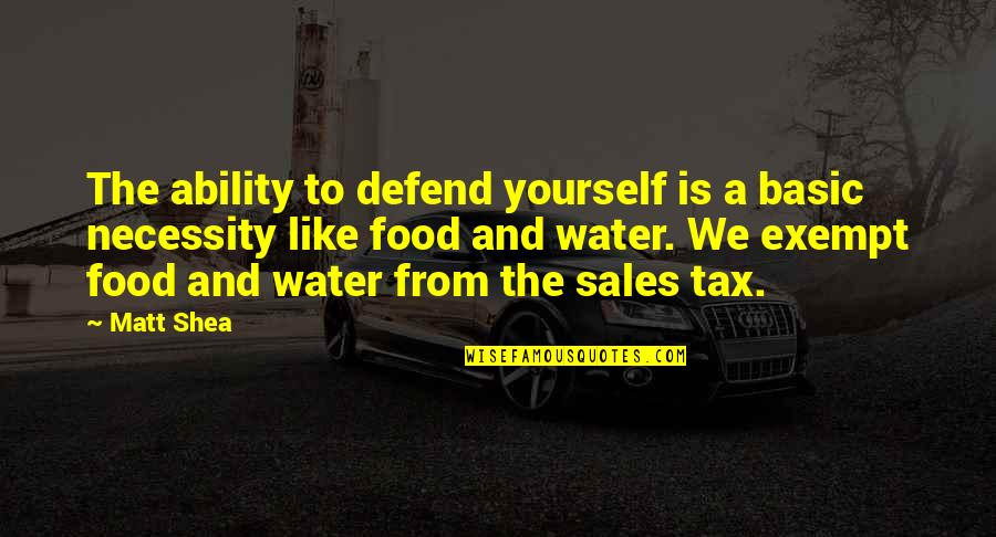 Necessity Of Water Quotes By Matt Shea: The ability to defend yourself is a basic