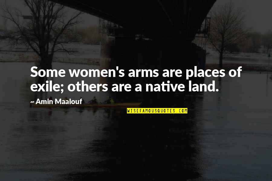 Neckar Quotes By Amin Maalouf: Some women's arms are places of exile; others