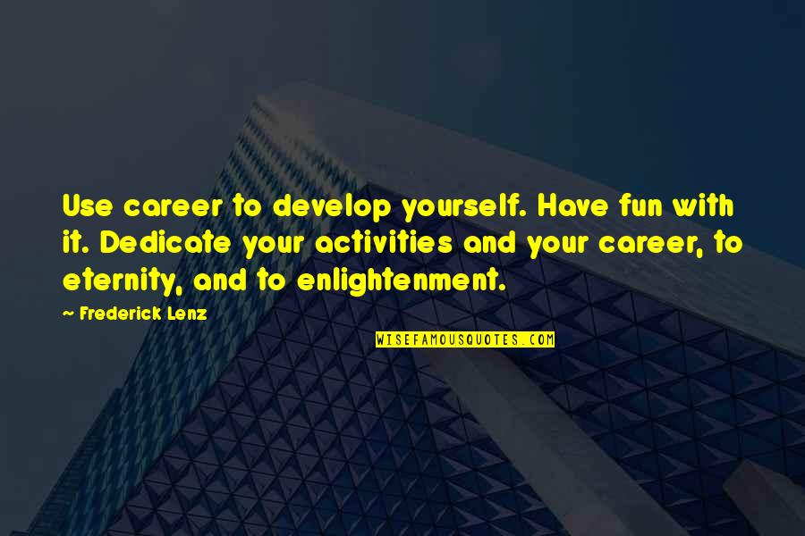 Neckar Quotes By Frederick Lenz: Use career to develop yourself. Have fun with