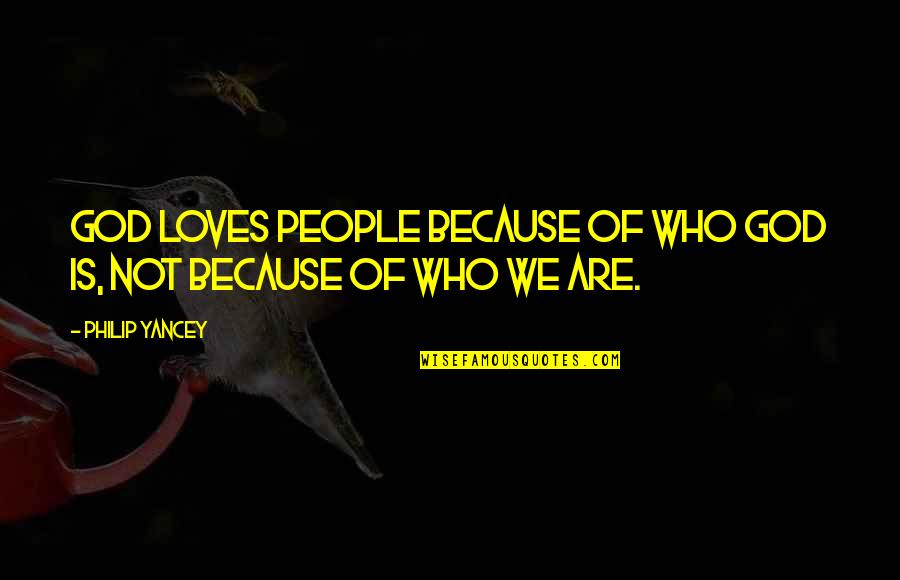 Neckar Quotes By Philip Yancey: God loves people because of who God is,