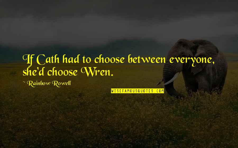 Neckar Quotes By Rainbow Rowell: If Cath had to choose between everyone, she'd