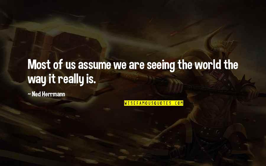 Ned Herrmann Quotes By Ned Herrmann: Most of us assume we are seeing the