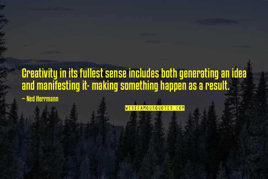 Ned Herrmann Quotes By Ned Herrmann: Creativity in its fullest sense includes both generating
