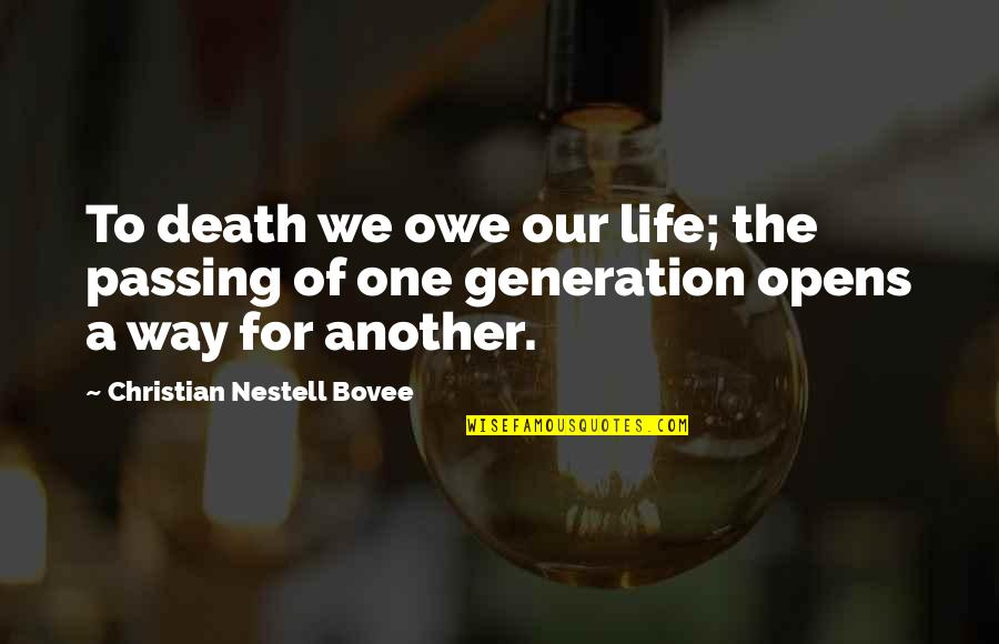Ned Rifle Quotes By Christian Nestell Bovee: To death we owe our life; the passing