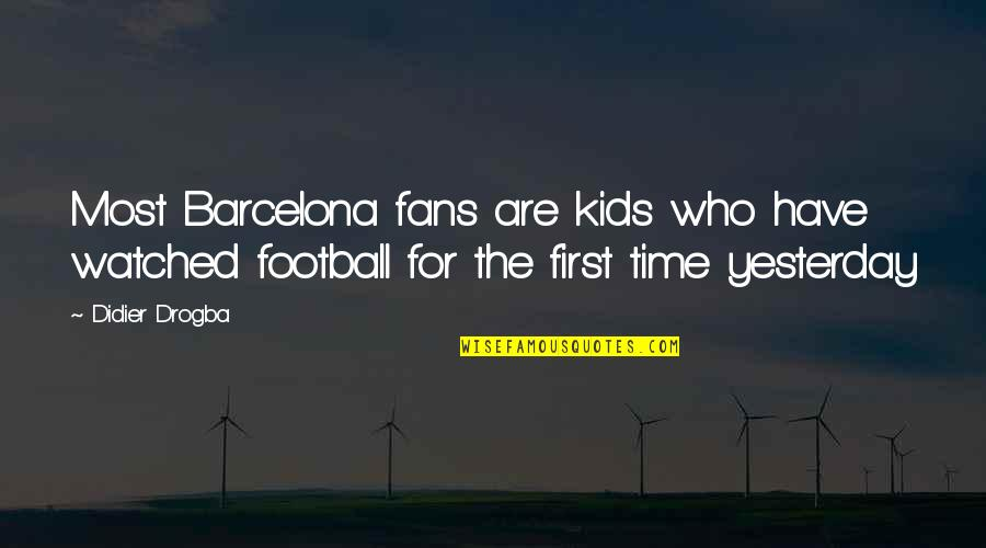 Need A Break Funny Quotes By Didier Drogba: Most Barcelona fans are kids who have watched